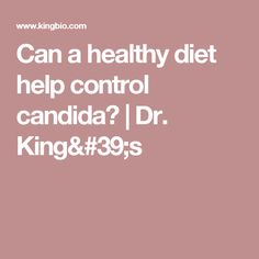 Can a healthy diet help control candida? | Dr. King's