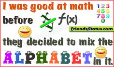math+quotes | was good at math before they decided to mix the alphabet in it.