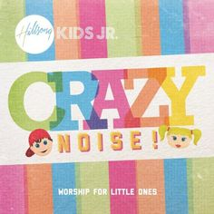Crazy Noise Hillsong. For toddlers and up. Great dance songs.