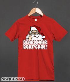 Funny Santa Claus Christmas | Beard hair, don't care. Funny Christmas humor t-shirts for celebrating the holidays! #SKREENED #CHRISTMAS #SANTA #FUNNY #HOLIDAY #SANTACLAUS #BEARDHAIRDONTCARE