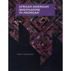 African American Quiltmaking in Michigan by Marsha L. MacDowell. 1998.