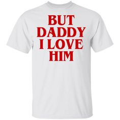 But Daddy I Love Him T-shirt Funny Tee VA03 Unisex T-shirt 5.3-ounce, 100% cotton (99/1 cotton/poly (Ash) & 90/10 cotton/poly (Sport Grey) Seamless double-needle 7/8 Taped neck and shoulders; Tearaway label Harry Styles T Shirt, I Love Him, My Love, Funny Tees, Ash, Daddy, Label, Unisex, Sport