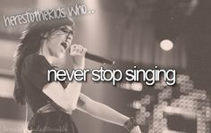 Even though I can't sing I'm always singing