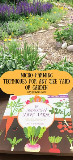 No matter the size of your yard or garden, micro-farming techniques from The Suburban Micro-Farm book can offer productive and attractive solutions to maximize your efforts! #microfarm #microfarming #permaculture #garden via @nittygrittylife