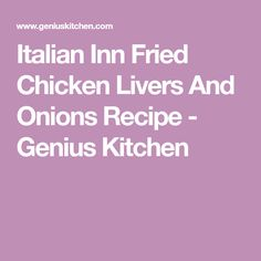 Italian Inn Fried Chicken Livers And Onions Recipe - Genius Kitchen
