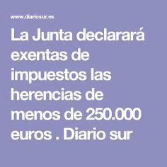 La Junta declarará exentas de impuestos las herencias de menos de 250.000 euros . Diario sur