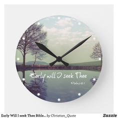 Shop Early Will I seek Thee Bible Verse Round Clock created by Christian_Quote. Faith Scripture, Bible Verses, Christian Gifts, Christian Quotes, Clocks Going Forward, Holy Week, Morning Prayers, Christian Inspiration, Wall Clocks