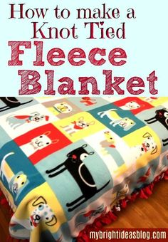 Make a Fleece Tied Blanket - Easy No Sewing - My Bright Ideas Fleece Tie Blankets, No Sew Fleece Blanket, Dog Fleece, Diy Blankets, Fleece Hats, Diy Embroidery Designs, Knot Blanket, Sewing Projects For Kids, Fall Projects