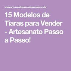 15 Modelos de Tiaras para Vender - Artesanato Passo a Passo!
