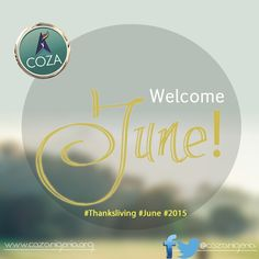Welcome to the month of June! As you enter into this month, something new and beautiful begins in your life. #ThanksLiving