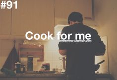 I dont expect my boyfriend to be a slave, but itd would be great if he would cook for me. It is a sweet gesture, in a way romantic(: Relationship Bucket List, Relationship Quotes, Relationships, Perfect Relationship, Perfect Marriage, Perfect Boyfriend, Future Boyfriend, Look At You, Just For You