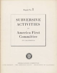 "The purpose of the ""Subversive Activities in America First Committee"" report, prepared by the Americanism Committee of the American Legion, 17th District, California, was to describe the results of the investigation into suspicions that the America First organization had been infiltrated by Nazi sympathizers and/or agents. Jewish Federation Council of Greater Los Angeles Collection."