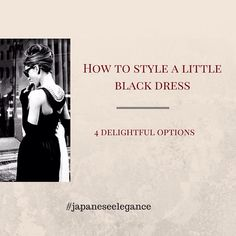4 fun tips to help you style your LBD. See the blog post at www.japaneseelegance.com/how-to-style-a-little-black-dress