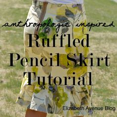 Elizabeth Avenue: Ruffled Pencil Skirt Tutorial (Anthropologie Inspired)