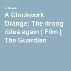A Clockwork Orange: The droog rides again | Film | The Guardian
