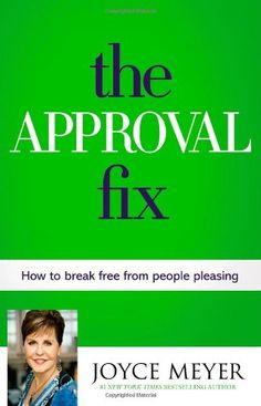 The Approval Fix: How to Break Free from People Pleasing by Joyce Meyer http://www.amazon.com/dp/1455547158/ref=cm_sw_r_pi_dp_ZAtKtb1QAY2XTP1Q