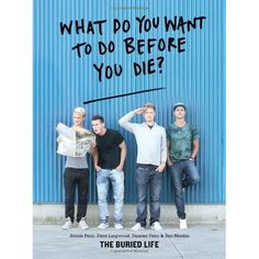 What Do You Want to Do Before You Die? The Buried Life: Book! {Student Lecture Board brought the Buried Life Crew to Oakland University last spring; what an inspiration}
