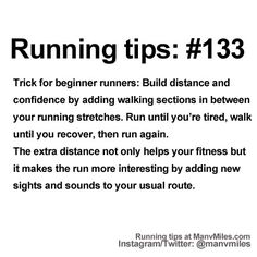 100+ Running Tips: No. 133: Use walking intervals to extend your runs, letting you discover new places.               Starting running or training for a marathon? Tips and help: Get more running tips and training adivce