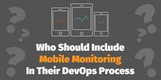 Who Should Include Mobile Monitoring in Their DevOps Process Software Testing, Mobile App, Insight, Tips, Advice