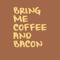 Bring me #coffee and #bacon.