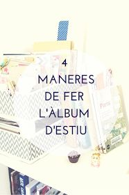 Blog de Coses: 4 MANERES DE FER L'ÀLBUM D'ESTIU - 4 WAYS TO MAKE THE ALBUM OF HOLIDAYS