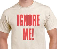 Ignore Me t-shirt. Funny tee.Inspired by the Venture Bros Grand Galactic Inquisitor. Available in Black, Grey or Natural printed in Red ink.