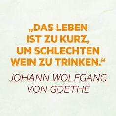 """""""Das Leben ist zu kurz, um schlechten Wein zu trinken."""" Johann Wolfgang Von Goethe, Leonhard, Humor, Quotes, Lifes Too Short, Wine, Drinking, Brot, Quotations"""