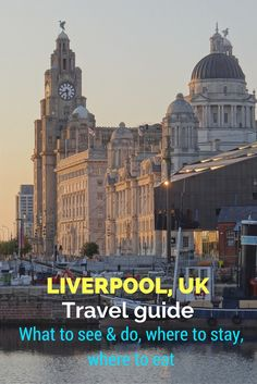 Liverpool travel guide: what to do, where to stay, where to eat, and tips