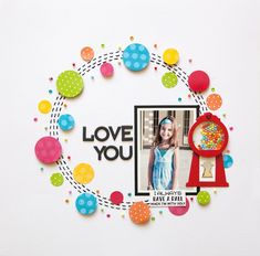 Love You Layout. Gumball Shaker Kit! Queen and company