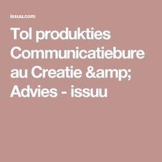 Tol produkties Communicatiebureau Creatie & Advies - issuu
