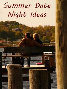 Summer date night ideas for couples. Most are free or very inexpensive!