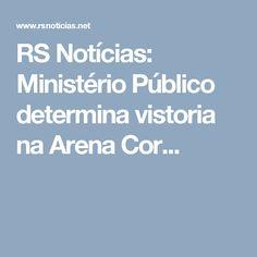RS Notícias: Ministério Público determina vistoria na Arena Cor...