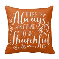 There is always something to be thankful for |  Orange Thanksgiving Pillow