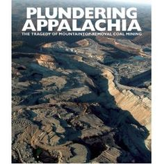 Plundering Appalachia: The Tragedy of Mountaintop Removal Coal Mining by Tom Butler & Doug Tompkins