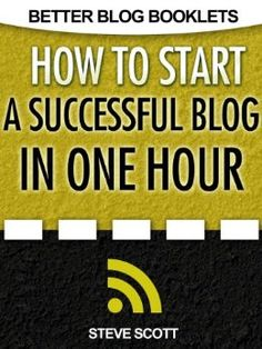 CAREERS ... How to Start a Successful Blog in One Hour (Better Blog Booklets) (Shared by www.career444.com)