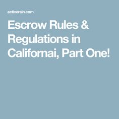 Escrow Rules & Regulations in Californai, Part One!