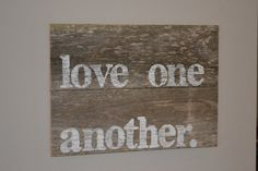 Wood Sign, Love One Another, Handmade, Reclaimed Wood