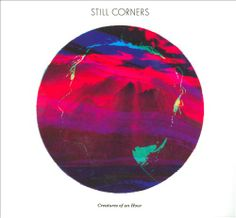 Creatures of An Hour - Still Corners | Songs, Reviews, Credits, Awards | AllMusic
