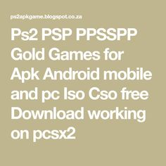 Ps2 PSP PPSSPP Gold Games for Apk Android mobile and pc Iso Cso free Download working on pcsx2