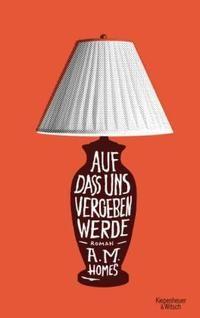 """""""Auf dass uns vergeben werde"""" von A. M. Homes - ein ironisch-bissiger Roman um Neid, Lebenskrisen und zweite Chancen."""