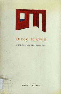Fuego blanco : [1989-1991] / Andrés Sánchez Robayna  http://absysnetweb.bbtk.ull.es/cgi-bin/abnetopac01?TITN=113971