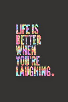 """""""Life is better when you're laughing."""""""