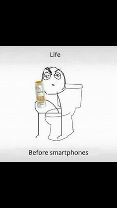 Life before a smartphone. -that's right. You read anything you could reach, including shampoo and conditioner bottles!