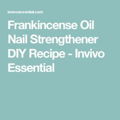 Frankincense Oil Nail Strengthener DIY Recipe - Invivo Essential