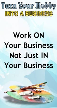 business advice work on your business not in your business learn how to turn your hobby into a side hustle income or a full time income with this amazing - Hobby Into Business Hobby Work Turning Hobby Into Business