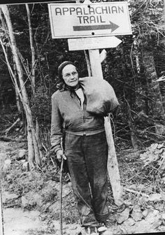 Grandma Gatewood, first women to hike the entire Appalachian trail. She did it in 1955 at the age of 67, wearing Keds sneakers and carrying an army blanket, a raincoat, and plastic shower curtain which she carried in a homemade bag she slung over her shoulder.