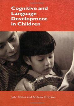 Cognitive and Language Development in Children (Child Development) by John Oates. http://search.lib.cam.ac.uk/?itemid=|cambrdgedb|4876364