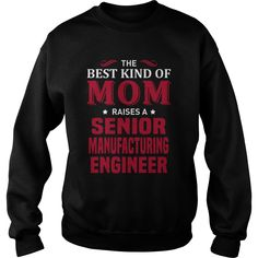 THE BEST KIND OF MOM RAISES A SENIOR MANUFACTURING ENGINEER T-SHIRT, HOODIE==►►CLICK TO ORDER SHIRT NOW #senior #manufacturing #engineer #CareerTshirt #Careershirt #SunfrogTshirts #Sunfrogshirts #shirts #tshirt #tshirts #hoodies #hoodie #sweatshirt #fashion #style
