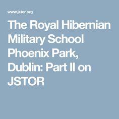 The Royal Hibernian Military School Phoenix Park, Dublin: Part II on JSTOR