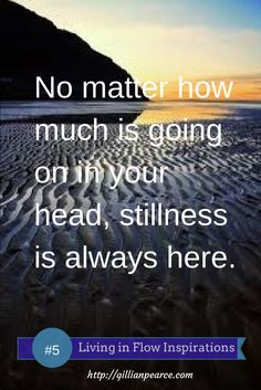 No matter how much is going on in your head, stillness is always here. #livinginflowinspirations